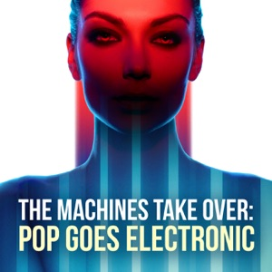 The Machines Take Over: Pop Goes Electronic