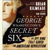 Brian Kilmeade & Don Yaeger - George Washington's Secret Six: The Spy Ring That Saved America (Unabridged)  artwork