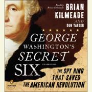 George Washington's Secret Six: The Spy Ring That Saved America (Unabridged)