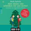 Mark Spörrle - Aber dieses Jahr schenken wir uns nichts - Geschichten vom weihnachtlichen Wahnsinn (ungekürzt) Grafik