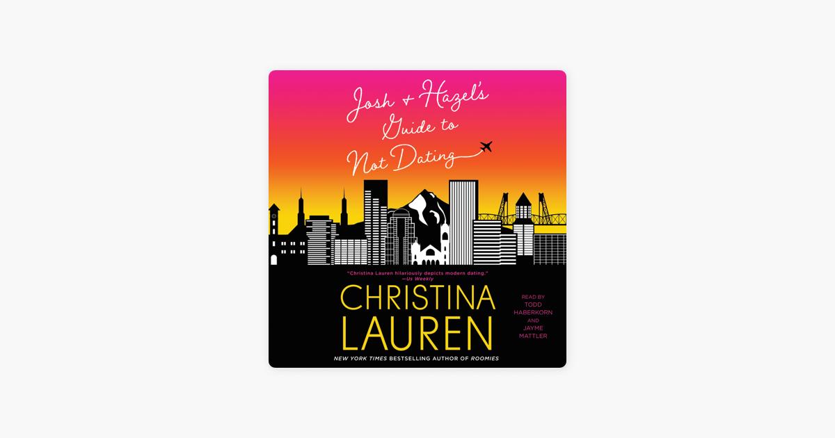 Josh and Hazel's Guide to Not Dating (Unabridged) - Christina Lauren
