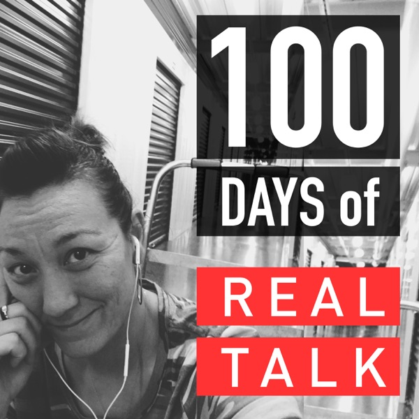 100 DAYS of REAL TALK