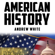 Andrew White - American History: From Indians to Modern History of America: People, Places and Events That Shaped US History (Unabridged)