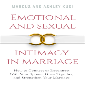 Emotional and Sexual Intimacy in Marriage: How to Connect or Reconnect with Your Spouse, Grow Together, and Strengthen Your Marriage (Unabridged)