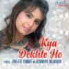 Kya Dekhte Ho Single
