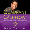 Le Quadrant du Cashflow [Cashflow Quadrant]: Un guide pour attendre la liberté financière [A Guide to Waiting for Financial Freedom] (Unabridged) - Robert T. Kiyosaki