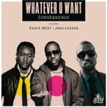 Consequence - Whatever U Want (feat. Kanye West & John Legend)