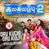 Oru Kuchi Oru Kulfi TheSelfieSong From Kalakalappu 2 Single