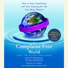 A Complaint Free World: How to Stop Complaining and Start Enjoying the Life You Always Wanted (Unabridged)
