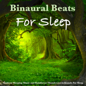 Binaural Beats For Sleep, Ambient Sleeping Music and Rainforest Thunderstorm Sounds For Sleep