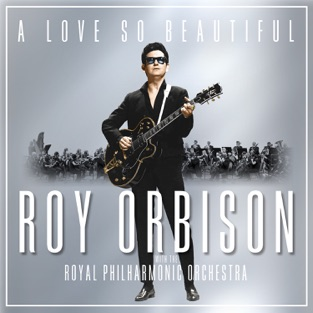 A Love So Beautiful: Roy Orbison & the Royal Philharmonic Orchestra – Roy Orbison