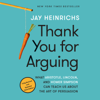 Jay Heinrichs - Thank You for Arguing, Third Edition: What Aristotle, Lincoln, and Homer Simpson Can Teach Us About the Art of Persuasion (Unabridged)  artwork