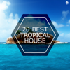 20 Best Tropical House - Various Artists