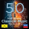 The 50 Most Essential Classical Music Pieces Ever, Various Artists