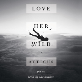 Love Her Wild: Poems (Unabridged) audiobook