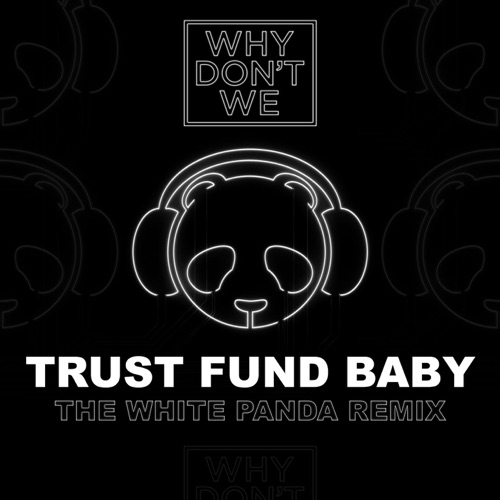 Why Don't We - Trust Fund Baby (The White Panda Remix) - Single