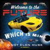 Not Elon Musk & Scott Dikkers - Welcome to the Future Which Is Mine  artwork