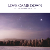 Love Came Down-Kim Walker-Smith