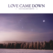 Love Came Down - Kim Walker-Smith - Kim Walker-Smith