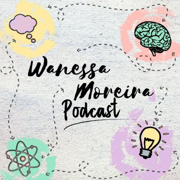 Wanessa Moreira Podcast
