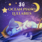 Ocean Piano Lullabies: 30 The Most Relaxing Sounds for Baby Nap Time, Soothing Songs for Trouble Sleeping for Newborn, Nursery Rhythms for Sleep Deeply