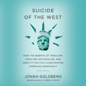 Suicide of the West: How the Rebirth of Populism, Nationalism, and Identity Politics Is Destroying American Democracy (Unabridged) - Jonah Goldberg Cover Art