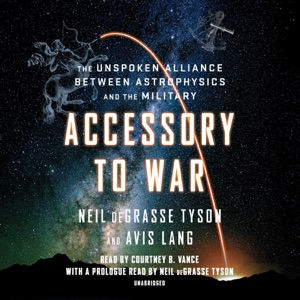 Accessory to War: The Unspoken Alliance Between Astrophysics and the Military (Unabridged) - Neil de Grasse Tyson & Avis Lang audiobook, mp3
