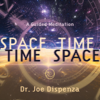 Space-Time, Time-Space: A Guided Mediation - Dr. Joe Dispenza