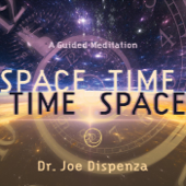 Space Time, Time Space: A Guided Mediation-Dr. Joe Dispenza