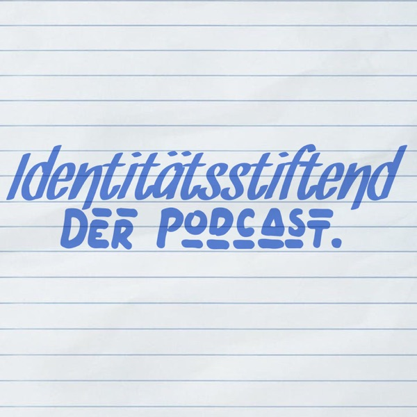 Identitätsstiftend - Der Podcast