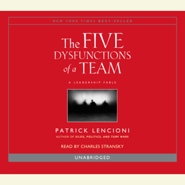 The Five Dysfunctions of a Team: A Leadership Fable (Unabridged) - Patrick Lencioni MP3 Download
