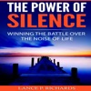 The Power of Silence: Winning the Battle Over the Noise of Life (Unabridged)