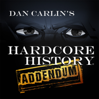 Dan Carlin's Hardcore History: Addendum podcast