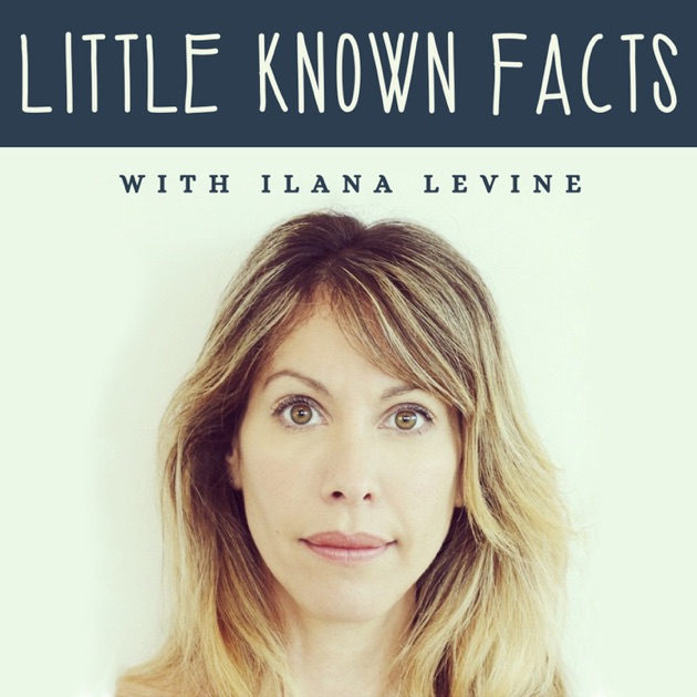 Little Known Facts With Ilana Levine By Hosted By Actress Ilana