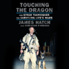 James Hatch & Christian D'Andrea - Touching the Dragon (Unabridged)  artwork