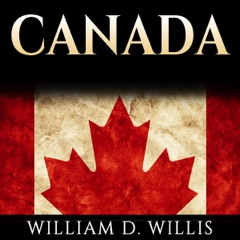 Canada: Canadian History: From Aboriginals to Modern Society: The People, Places and Events That Shaped The History of Canada and North America (Unabridged)