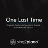 One Last Time (Originally Performed by Ariana Grande) [Piano Karaoke Version] - Sing2Piano