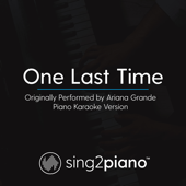 One Last Time (Originally Performed by Ariana Grande) [Piano Karaoke Version]