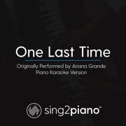 One Last Time (Originally Performed by Ariana Grande) [Piano Karaoke Version] - Sing2Piano - Sing2Piano