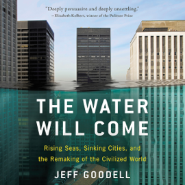The Water Will Come: Rising Seas, Sinking Cities, and the Remaking of the Civilized World (Unabridged) audiobook