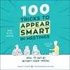Sarah Cooper - 100 Tricks to Appear Smart in Meetings (Unabridged) artwork