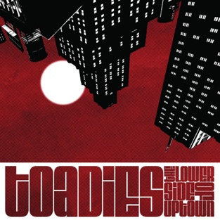 The Lower Side of Uptown – Toadies
