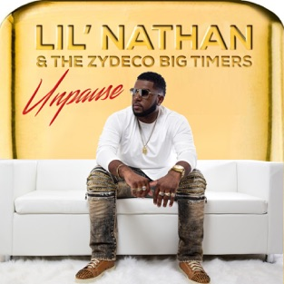 Unpause (Radio) – Lil' Nathan & the Zydeco Big Timers