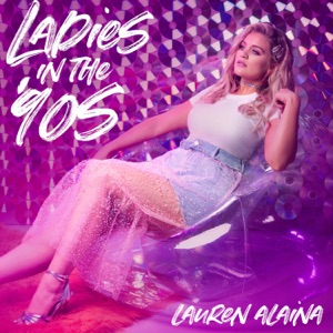 LAUREN ALAINA - Ladies In The '90s Chords and Lyrics