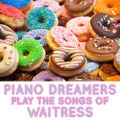 Piano Dreamers Perform the Songs of Waitress (Instrumental)