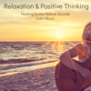 Relaxation & Positive Thinking – Healing Guitar Nature Sounds Calm Music to Guide You into a Deep Relaxation and Positive State of Mind for Meditation and Sleep - Relaxation Sounds of Nature Relaxing Guitar Music Specialists