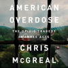American Overdose: The Opioid Tragedy in Three Acts (Unabridged) - chris mcgreal
