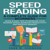 Jake M. Johnson - Speed Reading: A Complete Guide for Beginners: Quick & Easy Tips to Increase Your Reading Speed, Increase Productivity and Improve Memory (Unabridged) artwork