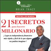 21 Secretos para hacerte millonario [The 21 Success Secrets of Self-Made Millionaires]: Logra tu independencia financiera más rápido y fácil de lo que alguna vez pudiste imaginar (Abridged)
