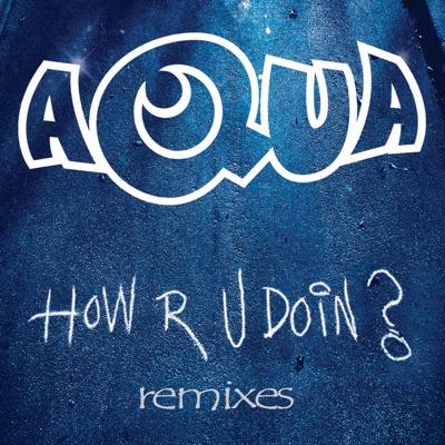How R U Doin? (Remixes) - Single - Aqua